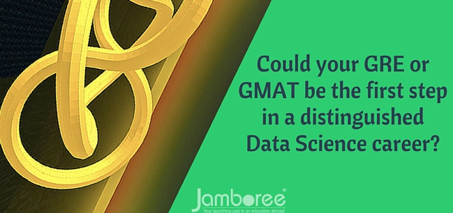 Could your GRE or GMAT be the first step in a distinguished Data Science career