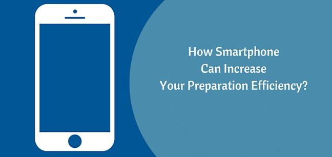 How Smartphones Can Increase Your Preparation Efficiency