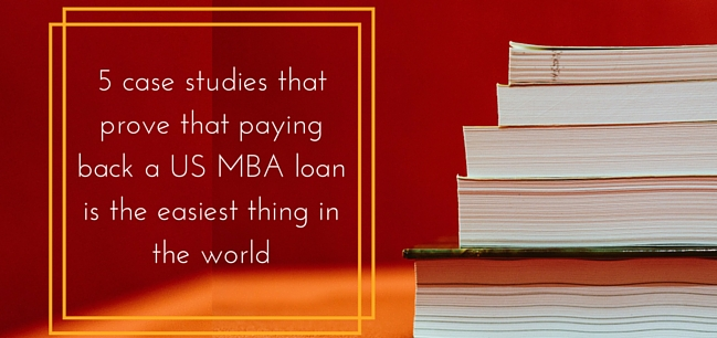 5 case studies that prove that paying back a US MBA loan is the easiest thing in the world